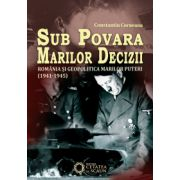 Sub povara marilor decizii. România și geopolitica marilor puteri. 1941-1945. ed. II