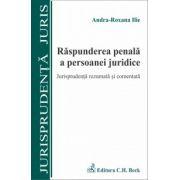Raspunderea penala a persoanei juridice. Jurisprudenta rezumată si comentata