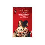 Sânge şi splendoare - Un roman despre familia Borgia