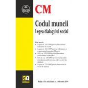 Codul muncii - Legea dialogului social Ediția a 3-a actualizată la 03.02.2014