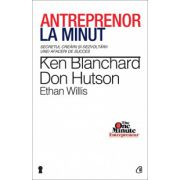 Antreprenor la minut - Secretul creării şi dezvoltării unei afaceri de succes