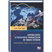 Contabilitatea si fiscalitatea tranzactiilor de comert exterior- Aprofundari teoretice si aplicative