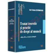 Tratat teoretic si practic de drept al muncii - editia a III-a revazuta si adaugita