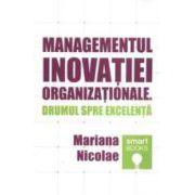 Managementul inovatiei organizationale. Drumul spre excelenta