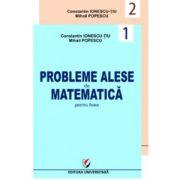 Probleme alese de matematica pentru licee, vol. 1 + vol. 2 (Geometrie, trigonometrie, algebra, analiza matematica, probabilitati)