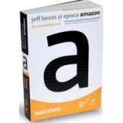Jeff Bezos și epoca Amazon - The everything store