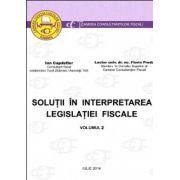 Solutii in interpretarea legislatiei fiscale - Ion Capdefier şi Florin Preda - VOLUMUL al II-lea - editia I - 3 iulie 2014