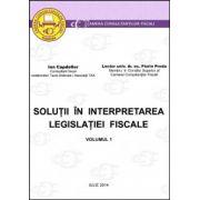 Solutii in interpretarea legislatiei fiscale - Ion Capdefier şi Florin Preda - VOLUMUL I - editia I - 3 iulie 2014