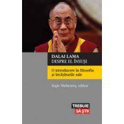 Dalai Lama despre el însuşi. O introducere în filosofia şi învăţăturile sale