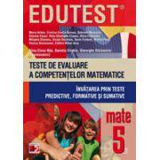 EDUTEST MATEMATICA - TESTE DE EVALUARE A COMPETENTELOR MATEMATICE. INVATAREA PRIN TESTE PREDICTIVE, FORMATIVE SI SUMATIVE. CLASA A V-A