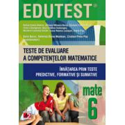 EDUTEST MATEMATICA - TESTE DE EVALUARE A COMPETENTELOR MATEMATICE. INVATAREA PRIN TESTE PREDICTIVE, FORMATIVE SI SUMATIVE. CLASA A VI-A
