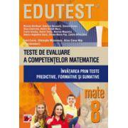 EDUTEST MATEMATICA - TESTE DE EVALUARE A COMPETENTELOR MATEMATICE. INVATAREA PRIN TESTE PREDICTIVE, FORMATIVE SI SUMATIVE. CLASA A VIII-A