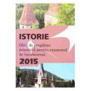 Bacalaureat 2015 Istorie. Ghid de pregatire intensiva pentru bacalaureat
