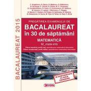 Pregatirea examenului de BACALAUREAT in 30 de saptamani 2015. Matematica. M_mate-info
