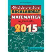 Ghid de pregătire. Bacalaureat. Matematică. M_mate-info. 2015