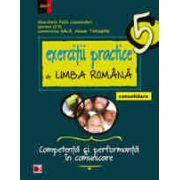EXERCITII PRACTICE DE LIMBA ROMANA - CONSOLIDARE. COMPETENTA SI PERFORMANTA IN COMUNICARE. CLASA A V-A