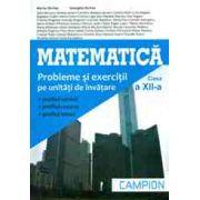 Matematica, clasa a XII-a: probleme si exercitii pe unitati de invatare