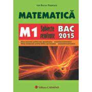 Matematica. M1. subiecte rezolvate. BAC 2015