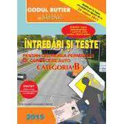 Întrebări şi Teste 2015 - pentru obţinerea permisului de conducere auto - categoria B