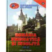 Romania enigmatica si insolita. Vol. 2