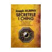 Secretele I Ching Obţine ceea ce vrei în orice situaţie folosind cartea clasică a schimbărilor