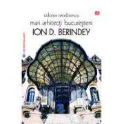 Mari arhitecţi bucureşteni. Ion D. Berindey