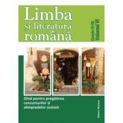 Limba și literatura română. Ghid pentru pregatirea concursurilor si olimpiadelor scolare vol 6 - clasele XI-XII