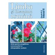 Limba și literatura română. Ghid pentru pregatirea concursurilor si olimpiadelor scolare vol 6 - clasele IX-X