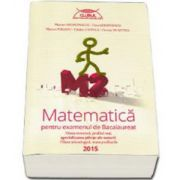 Matematica M2 pentru examenul de Bacalaureat 2015. Filiera teoretica, profilul real, specializarea stiinte ale naturii. Filierea tehnologica toate profilurile