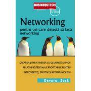 Networking pentru cei care detesta sa faca networking - Crearea si mentinerea cu usurinta a unor relatii profesionale profitabile pentru introvertiti, emotivi si necomunicativi