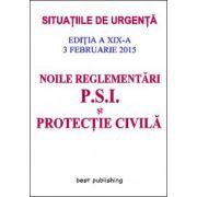Noile reglementări P. S. I. şi protecţie civilă - editia a XIX-a - 3 februarie 2015