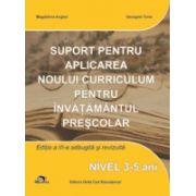 Suport pentru aplicarea noului curriculum pentru invatamantul prescolar (nivel 3 - 5 ani)
