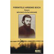 Părintele Arsenie Boca. Despre nevoinţa în închisoare