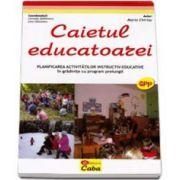 Caietul educatoarei. Planificarea activitatilor instructiv-educative in gradinite cu program prelungit
