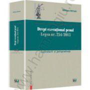 Drept executional penal. Legea nr. 254/2013 Comentarii si jurisprudenta
