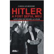 Hitler a fost șeful meu. Mărturiile secretarei lui Adolf Hitler