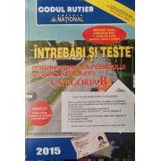 Întrebări şi Teste 2015 - pentru obţinerea permisului de conducere auto - categoria B - 15 ianuarie 2015