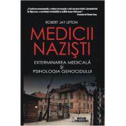 Medicii nazişti. Exterminarea medicală şi psihologia genocidului