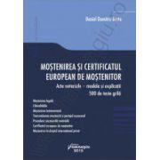 Mostenirea si certificatul european de mostenitor- Acte notariale – modele si explicatii. 500 de teste grila