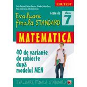 TESTE DE EVALUARE FINALA STANDARD. CLASA A VII-A. MATEMATICA (40 DE VARIANTE DE SUBIECTE DUPA MODELUL MEN)
