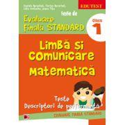 TESTE DE EVALUARE FINALA STANDARD. CLASA I. LIMBA SI COMUNICARE. MATEMATICA. TESTE, DESCRIPTORI DE PERFORMANTA