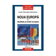 Noua Europa. Vol. I: Identitate si model european