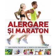 Alergare si maraton - Ghid pentru incepatori si sportivi de performanta