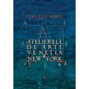 Atelierele de arte Veneția & New York. 3 Volume. O istorie - trăită - a artei