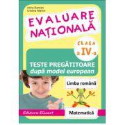 Evaluare naţională clasa a IV-a Teste pregătitoare după model european. Limba română. Matematică