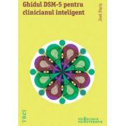 Ghidul DSM-5 pentru clinicianul inteligent. Ediţia întâi