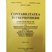 CONTABILITATEA INTREPRINDERII: Indrumar practic actualizat si completat prin Reglementarile Contabile prevazute de Directivele Europene a IV-a si a VII-a aprobate de OMPF nr. 3055/2009. Modificat si completat prin: Ordinul nr. 2869/2010 si Ordinul 2870/20