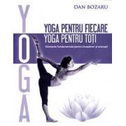 Yoga pentru fiecare, yoga pentru toţi elemente fundamentale pentru începători şi avansaţi de Dan Bozaru