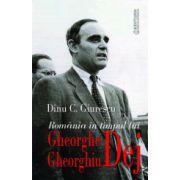 Romania in timpul lui Gheorghe Gheorghiu Dej (Dinu C. Giurescu)