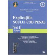 Explicatiile NOULUI COD PENAL Vol. 1: Articolele 1-52 (Antoniu, Toader)